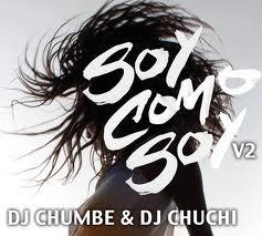 Dj Chuchi & Dj Chumbe – Soy Como Soy